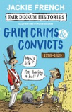 Fair Dinkum Histories - Grim Crims and Convicts 1788-1820