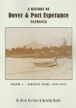 A History of Dover & Port Esperance, Tasmania Volume 1