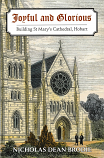 Joyful and Glorious - building St.Mary's Cathedral, Hobart