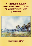 My Memoirs Laced with East Coast Tales of Van Diemen's Land (Tasmania)
