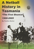 A Netball History in Tasmania - The First Bounce 1900-2005