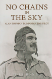 No Chains in the Sky - Alan Bowman Tasmanian War Pilot