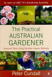 The Practical Australian Gardener - vegetables, home orchards & more