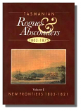 Tasmanian Rogues & Absconders Volume 1 - New Frontiers 1803-1821