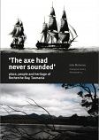 The Axe Had Never Sounded - Place, People and Heritage in Recherche Bay