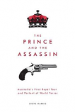 The Prince and the Assassin - Australia's First Royal Tour and Portent of World Terror