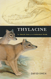 Thylacine - Tasmanian Tiger, the tragic tale of how the world lost its most mysterious predator