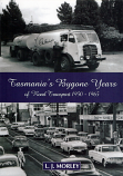 Tasmania's Bygone Years of Road Transport 1950 - 1965