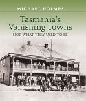 Tasmania's Vanishing Towns - Not what they used to be